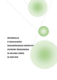 """okładka raportu """"Informacja o działalności Wojewódzkiego Inspektoratu Ochrony Środowiska w Zielonej Górze w 2020 roku"""", na białym tle trzy zielone kule: mała, średnia, duża"""